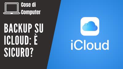Backup su iCloud: è sicuro?