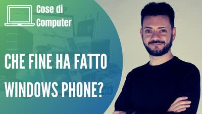 Che fine ha fatto Windows Phone?