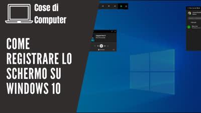 Registrare lo schermo in Windows 10